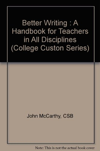 9780070443174: Better Writing : A Handbook for Teachers in All Disciplines (College Custon Series)