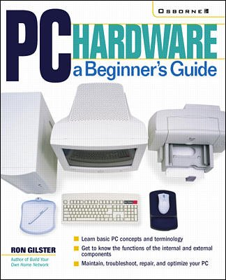 PC Hardware: A Beginner`s Guide: Ron Gilster