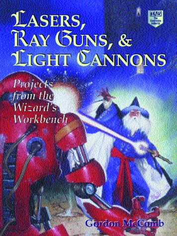 9780070450349: Lasers, Ray Guns and Light Cannons!: Projects from the Wizard's Workbench