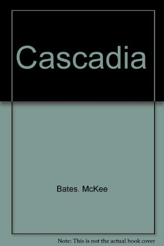 Cascadia The Geologic Evolution of the Pacific Northwest: McKee, Bates