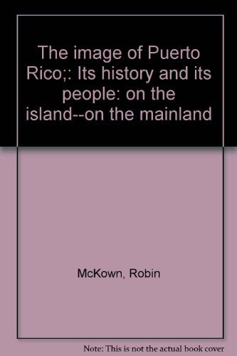 9780070453678: The image of Puerto Rico;: Its history and its people: on the island--on the mainland