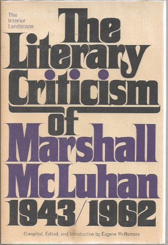 9780070454439: The Interior Landscape: The Literary Criticism of Marshall McLuhan, 1943-1962.