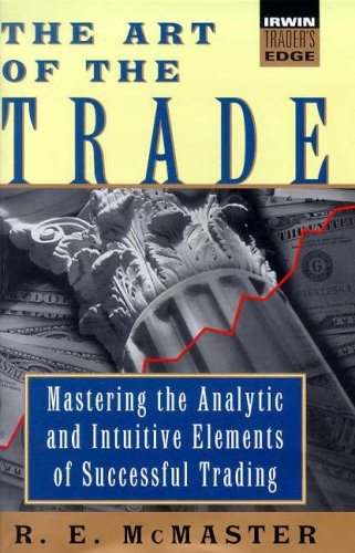 9780070455429: Art of the Trade: Mastering the Analytical and Intuitive Elements of Successful Trading (Irwin Trader's Edge)