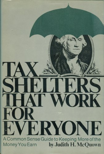 Tax shelters that work for everyone: A common sense guide to keeping more of the money you earn: ...