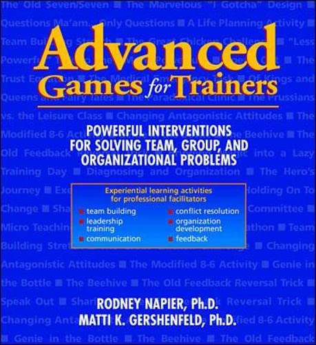 9780070459977: Advanced Games for Trainers: Powerful Interventions for Solving Team, Group, and Organizational Problems