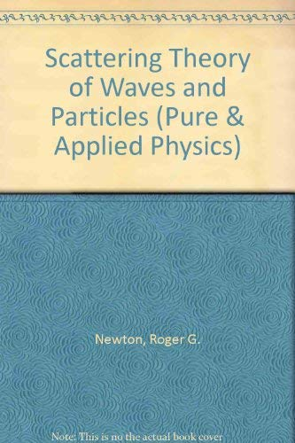 Scattering Theory of Waves and Particles (Pure: Newton, Roger G.