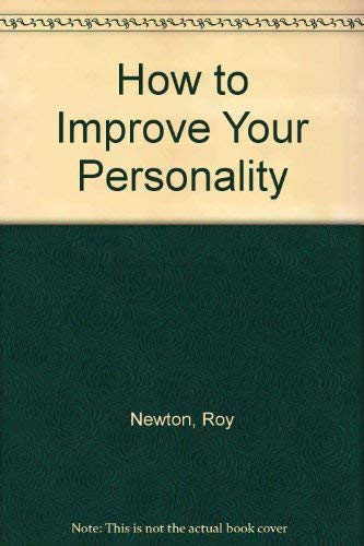 How to Improve Your Personality: roy newton