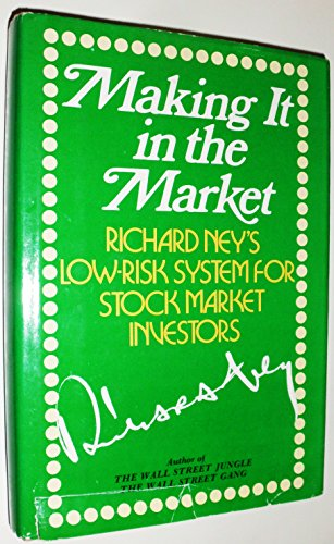 9780070464605: Making it in the market: Richard Ney's low risk system for stock market investors