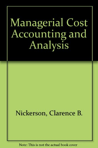 Managerial Cost Accounting and Analysis: Clarence B. Nickerson