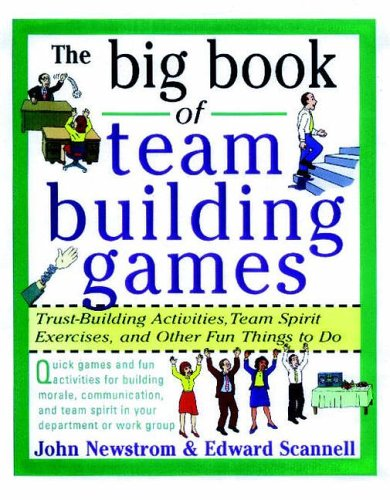 9780070465138: The Big Book of Team Building Games: Trust-Building Activities, Team Spirit Exercises, and Other Fun Things to Do