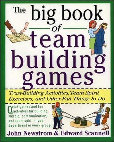 Big Book of Team Building Games Trust Building Activities Team Spirit Exercises & Other Fun Things to Do