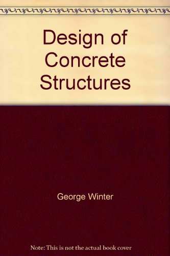 Design of Concrete Structures: Winter, George, Nilson,