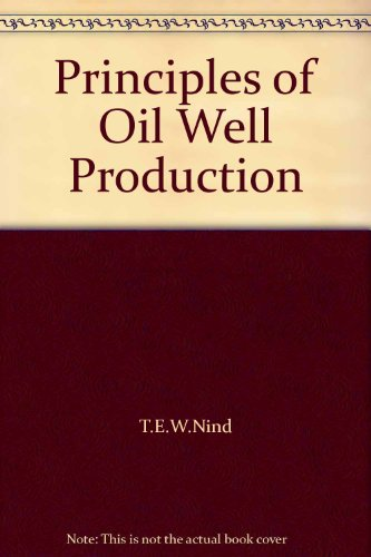 Principles of Oil Well Production: T.E.W.Nind