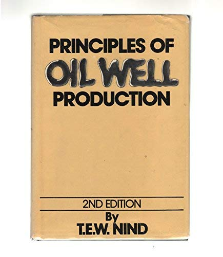 Principles of Oil Well Production: Nind, T. E.