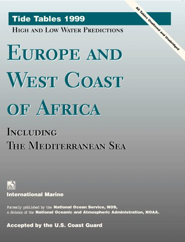 9780070471849: Tide Tables 1999: High and Low Water Predictions : Europe and West Coast of Africa Including the Mediterranean Sea (Tide Tables Europe and West Coast of Africa,)