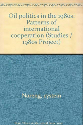 9780070471856: Oil politics in the 1980s: Patterns of international cooperation (1980s project/Council on Foreign Relations)