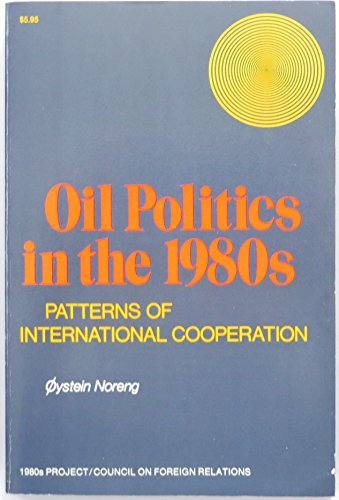 9780070471863: Oil Politics in the 1980s: Patterns of International Cooperation (1980s Project/Council on Foreign Relations)