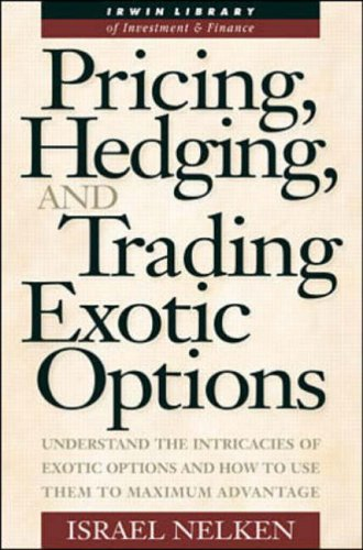 9780070472365: Pricing, Hedging and Trading Exotic Options: Understand the Intricacies of Exotic Options and How to Use Them to Maximum Advantage (Irwin library of investment & finance)