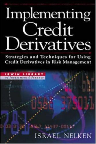Implementing Credit Derivatives: Strategies and Techniques for: Nelken, Israel