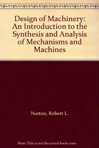 9780070477995: Design of Machinery: An Introduction to the Synthesis and Analysis of Mechanisms and Machines