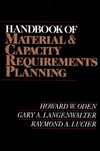 Handbook of Material and Capacity Requirements Planning: Howard Oden, Gary