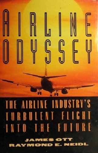 Airline Odyssey: The Airline Industry's Turbulent Flight into the Future: Ott, James and ...