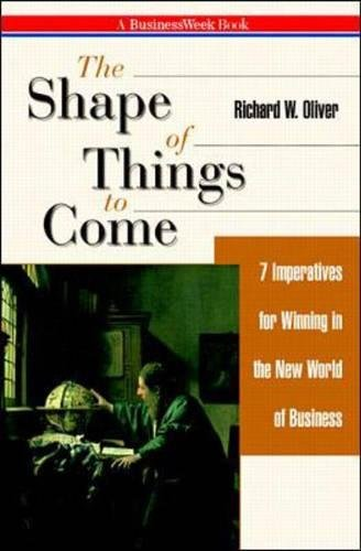 The Shape of Things to Come: 7 Imperatives for Winning in the New World of Business (0070482632) by Richard W. Oliver