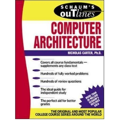 9780070483347: [Schaum's Outline of Computer Architecture] (By: Nicholas Carter) [published: February, 2002]