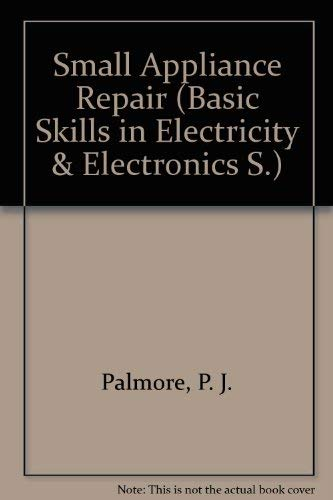 9780070483613: Small Appliance Repair (Basic Skills in Electricity & Electronics S.)