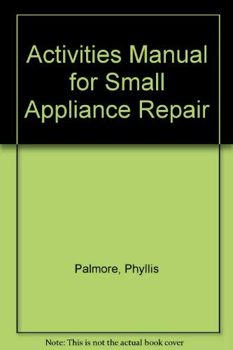 9780070483620: Small Appliance Repair: Activities Manual (Basic skills in electricity and electronics)