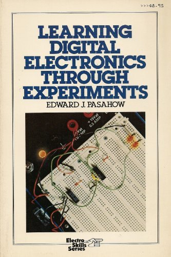 Learning Digital Electronics Through Experiments: Edward J. Pasahow