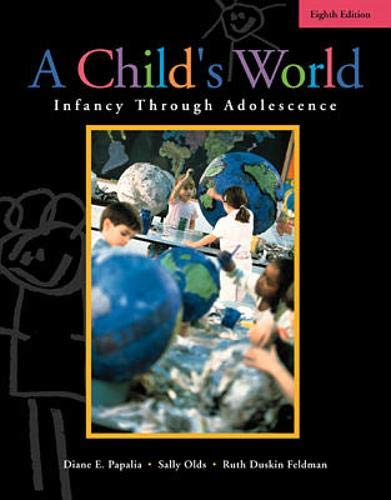 A Child's World: Infancy Through Adolescence: Papalia, Diane E.; Olds, Sally Wendkos; Feldman,...