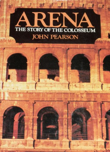 Arena: the story of the Colosseum: John Pearson