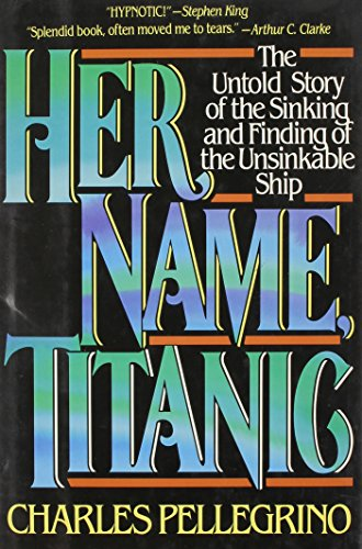 Her Name, Titanic: The Real Story of the Sinking and Finding of the Unsinkable Ship (0070492808) by Charles R. Pellegrino