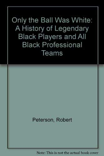 9780070495999: Only the Ball Was White: A History of Legendary Black Players and All Black Professional Teams
