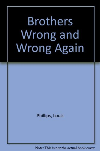 The Brothers Wrong and Wrong Again: Louis Phillips; J.