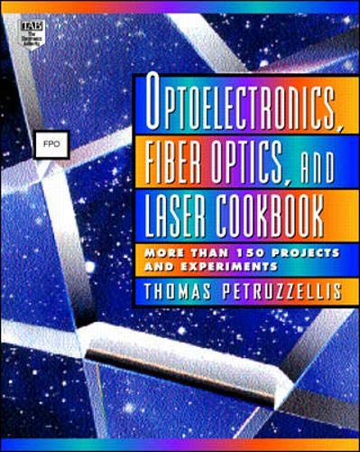 Optoelectronics, Fiber Optics, and Laser Cookbook: Petruzzellis, Thomas