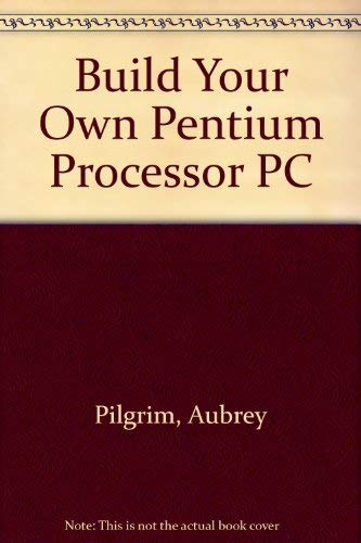 9780070501638: Build Your Own Pentium Processor PC
