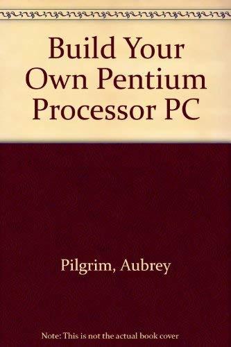 9780070501638: Build Your Own Pentium Processor PC