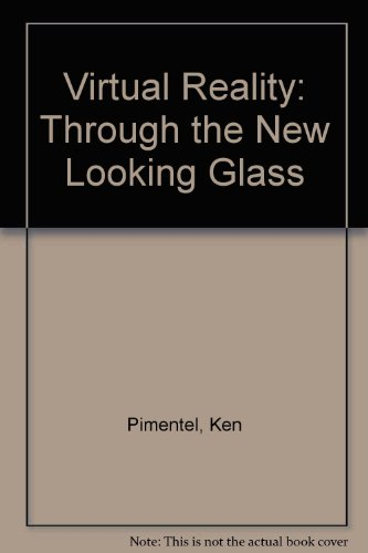 Virtual Reality: Through the New Looking Glass