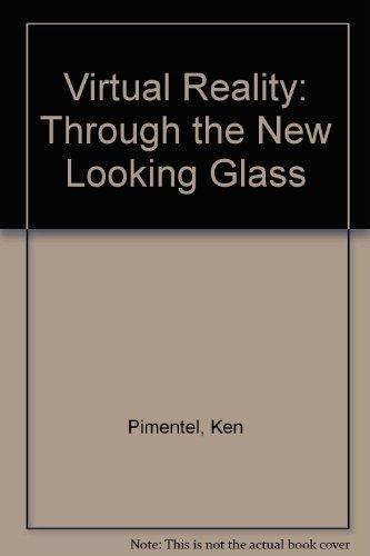 Virtual Reality : Through the New Looking Glass: Kevin Teixeira; Ken Pimental