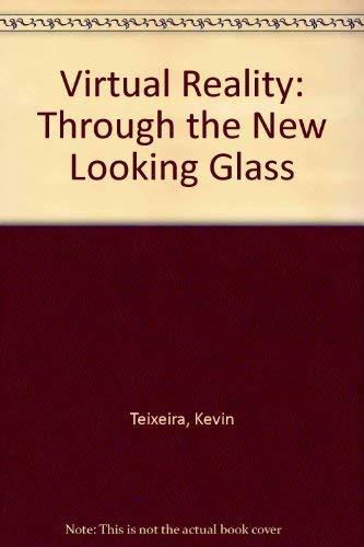 Virtual Reality: Through the New Looking Glass: Pimentel, Ken; Teixeira,