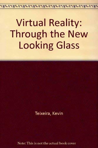 9780070501683: Virtual Reality: Through the New Looking Glass