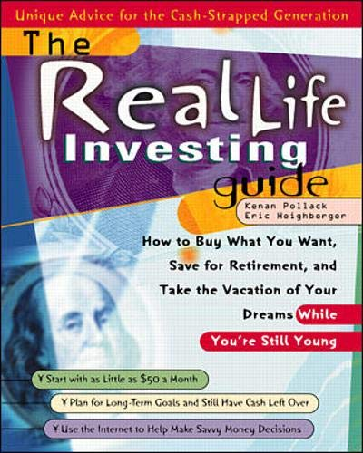 9780070503199: The Real Life Investing Guide: How to Buy Whatever You Want, Save for Retirement, and Take the Vacation of Your Dreams While You're Still Young