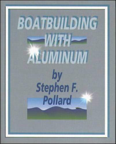 Boatbuilding with Aluminum: Pollard, Stephen F.