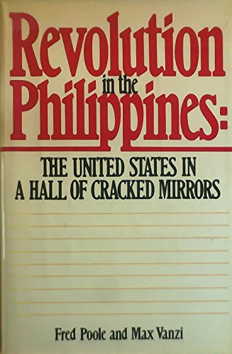 Revolution in the Philippines: The United States in a Hall of Cracked Mirrors: Poole, Frederick ...