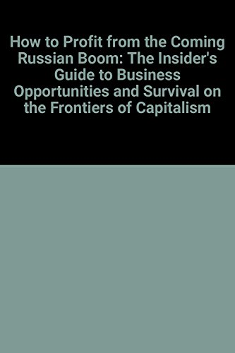 9780070504509: How to Profit from the Coming Russian Boom: The Insider's Guide to Business Opportunities and Survival on the Frontiers of Capitalism