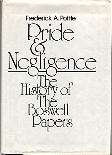 PRIDE AND NEGLIGENCE: The History of the Boswell Papers: Pottle, Frederick A.