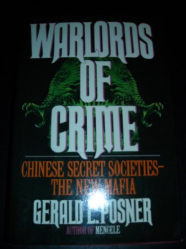 Warlords of Crime: Chinese Secret Societies--The New Mafia: Posner, Gerald L.