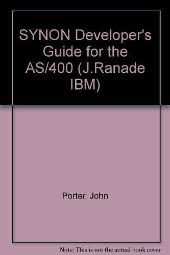 Synon Developer's Guide for the As/400 (J Ranade Ibm Series) (0070506671) by Porter, John